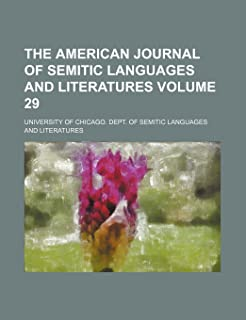The American Journal of Semitic Languages and Literatures Volume 29