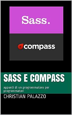 SASS e Compass: appunti di un programmatore per programmatori (Programmazione Vol. 4)