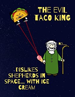 The evil Taco King dislikes shepherds in space, with ice cream: Funny Quote Workout Log Book