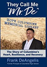 They Call Me Mr. De: The Story of Columbine's Heart, Resilience, and Recovery