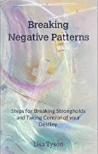 Breaking Negative Patterns: Steps for Breaking Strongholds and Taking Control of your Destiny