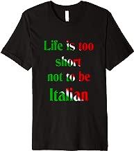 LIfe is too short not to be Italian Premium T-Shirt