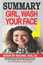 Summary: Girl, Wash Your Face Book by Rachel Hollis: Stop Believing the Lies About Who You Are so You Can Become Who You Were Meant to Be