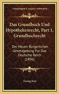 Das Grundbuch Und Hypothekenrecht, Part 1, Grundbuchrecht: Der Neuen Burgerlichen Gesetzgebung Fur Das Deutsche Reich (1896)
