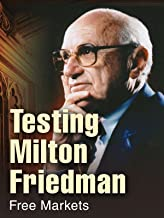 Testing Milton Friedman - Free Markets (3 of 3)