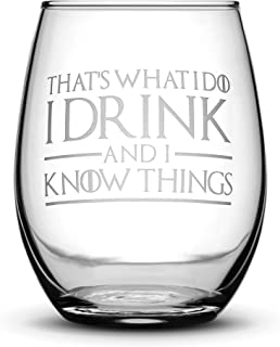 Integrity Bottles Premium Game of Thrones Wine Glass, Thats What I Do I Drink and I Know Things, Hand Etched 14.2 oz Stemless Gifts, Made in USA, Sand Carved