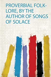 Proverbial Folk-Lore, by the Author of Songs of Solace