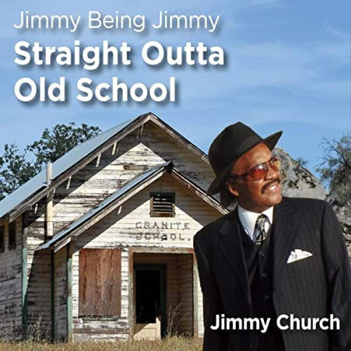 Jimmy Being Jimmy: Straight Outta Old School by Jimmy Church on