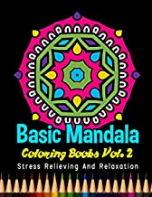 Basic Mandala Coloring Books Stress Relieving and Relaxation Vol. 2: 40 Unique Basic Mandala Designs and Stress Relieving Patterns for Adult Relaxation, Meditation, and Happiness (Volume 2)