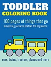 Download Toddler Coloring Book: 100 pages of things that go: Cars, trains, tractors, trucks coloring book for kids 2-4 PDF