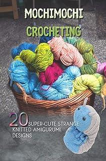 Mochimochi Crocheting: 20 Super-Cute Strange Knitted Amigurumi Designs (English Edition)