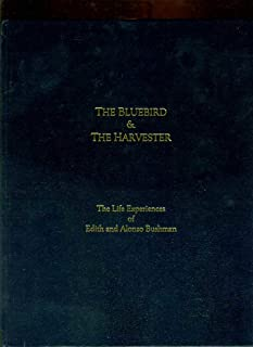 THE BLUEBIRD & THE HARVESTER The Life Experiences of Edith and Alonzo Bushman