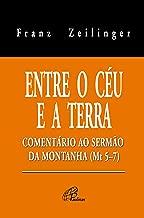 Entre o céu e a terra: Comentário ao sermão da montanha (Mt 5-7)