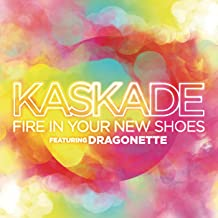fire in your shoes kaskade