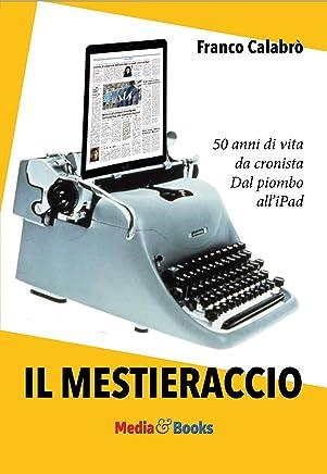 Il Mestieraccio: 50 anni di vita da cronista (Media & Comunicazione)