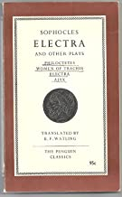 Electra and Other Plays. Ajax, Electra, Women of Trachis Philoctetes. Translated by E. F. Watling (Penguin Classics. no. L28.)
