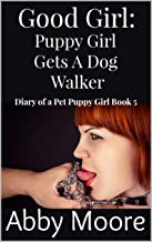 Good Girl: Puppy Girl Gets a Dog Walker (Diary of a Pet Puppy Girl Book 5)