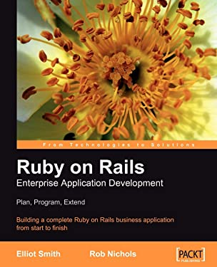 Ruby on Rails Enterprise Application Development: Plan, Program, Extend: Building a complete Ruby on Rails business application from start to finish