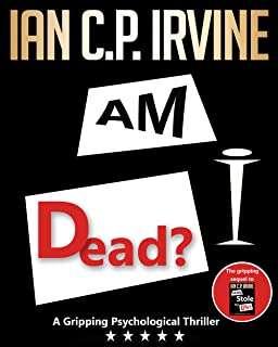 Am I Dead?: A Gripping Psychological Thriller - The long-awaited page-turning sequel to 'London 2012 What If?' (now 'Who S...