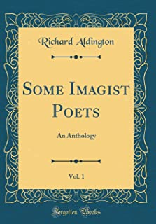 Some Imagist Poets, Vol. 1: An Anthology (Classic Reprint)