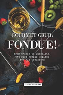 Gourmet Grub: Fondue!: From Cheese to Chocolate, The Best Fondue Recipes for All Occasions