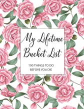 My Lifetime Bucket List 100 things to do before you die: Guided Prompt Journal For Keeping Track of Your Adventures, A Cre...