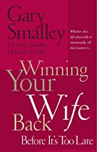 Winning Your Wife Back Before It`s Too Late: Whether She`s Left Physically or Emotionally All That Matters Is...