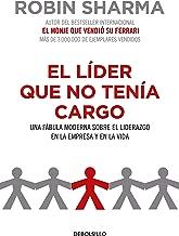 El líder que no tenía cargo: Una fábula moderna sobre el liderazgo en la empresa y en la vida / The Leader Who Had No Title (Spanish Edition)