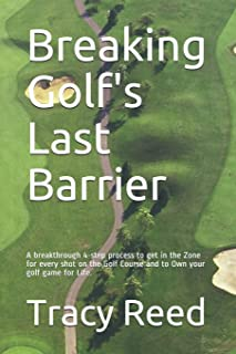 Breaking Golf's Last Barrier: A Simple 4-Step Method to Break Through Find the Zone and and Own Your Best Golf Game for Life