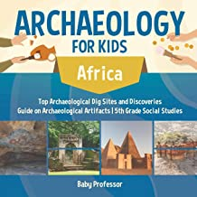 Archaeology for Kids - Africa - Top Archaeological Dig Sites and Discoveries | Guide on Archaeological Artifacts | 5th Grade Social Studies