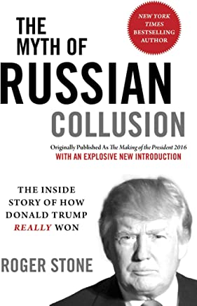 The Myth of Russian Collusion: The Inside Story of How Donald Trump REALLY Won (English Edition)