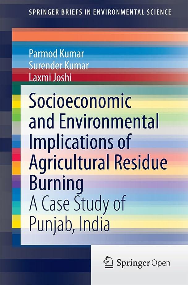 禁輸人差し指ローストSocioeconomic and Environmental Implications of Agricultural Residue Burning: A Case Study of Punjab, India (SpringerBriefs in Environmental Science) (English Edition)