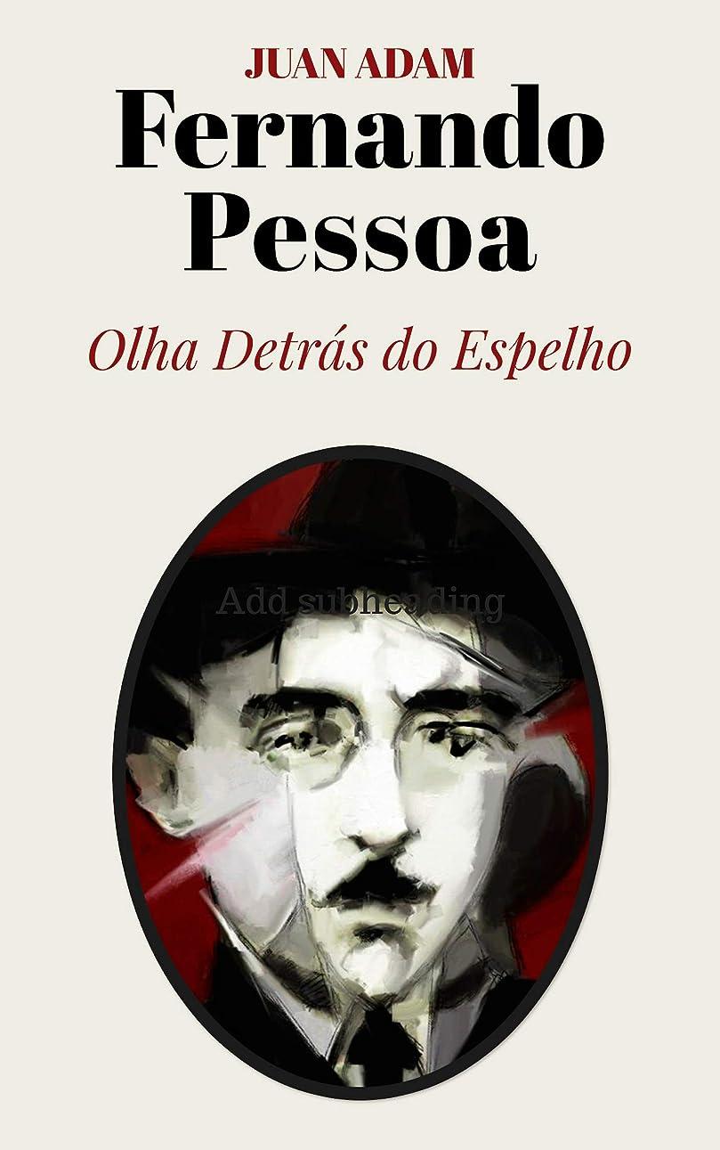 ティッシュヤギ無臭Fernando Pessoa: Olha Detrás do Espelho (Portuguese Edition)