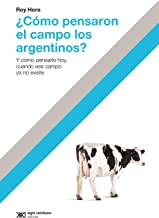 ¿Cómo pensaron el campo los argentino?: Y cómo pensarlo hoy, cuando ese campo ya no existe (Hacer Historia) (Spanish Edition)