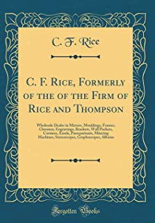 C. F. Rice, Formerly of the of the Firm of Rice and Thompson: Wholesale Dealer in Mirrors, Mouldings, Frames, Chromos, Engravings, Brackets, Wall ... Machines, Stereoscopes, Graphoscopes, Albums