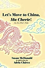 Let's Move to China, Ma Cherie!: An Ex-Pat's Tale