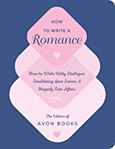 How to Write a Romance: How to Write Witty Dialogue, Smoldering Love Scenes, and Happily Ever Afters