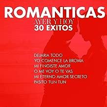 Romanticas, Ayer y Hoy, 30 Exitos: Dejaria Todo, Yo Comence la Broma, Mi Fingiste Amor, O Me Voy o Te Vas, Mi Eterno Amor Secreto, Pasito Tun Tun