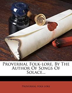 Proverbial Folk-Lore, by the Author of Songs of Solace...