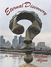 Eternal Discovery: the sculpture of Michael Alfano