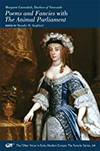 Margaret Cavendish, Duchess of Newcastle, Poems and Fancies with The Animal Parliament (Other Voice in Early Modern Europe: the Toronto: Medieval and Renaissance Texts and Studies, volume 536)