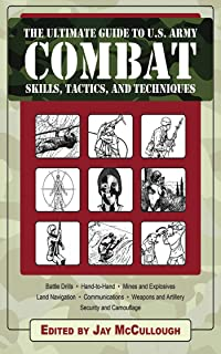 The Ultimate Guide to U.S. Army Combat: Skills, Tactics, and Techniques