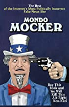 Buy This Book - And We Will Kill This Alt-Right Neo-Nazi: The Best of the Internet's Most Politically Incorrect Fake News Site - Mondo Mocker