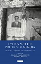 Cyprus and the Politics of Memory: History, Community and Conflict (International Library of Twentieth Century History)