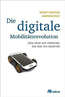 Die digitale Mobilitätsrevolution: Vom Ende des Verkehrs, wie wir ihn kannten (German Edition)