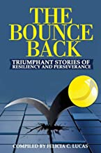 The Bounce Back: Triumphant Stories of Resiliency and Perseverance
