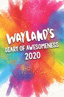 Wayland's Diary of Awesomeness 2020: Unique Personalised Full Year Dated Diary Gift For A Boy Called Wayland - Perfect for...