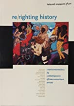 RE/RIGHTING HISTORY: Counternarratives By Contemporary African-American Artists
