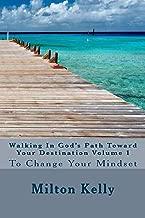 Walking In God's Path Toward Your Destination Volume 1 (Change Your Mindset)