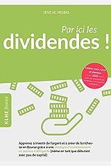 Par ici les dividendes !: Comment investir de l'argent en Bourse avec une stratégie boursière intelligente et se constituer une fortune (même en tant que débutant avec peu de capital !) Format Kindle